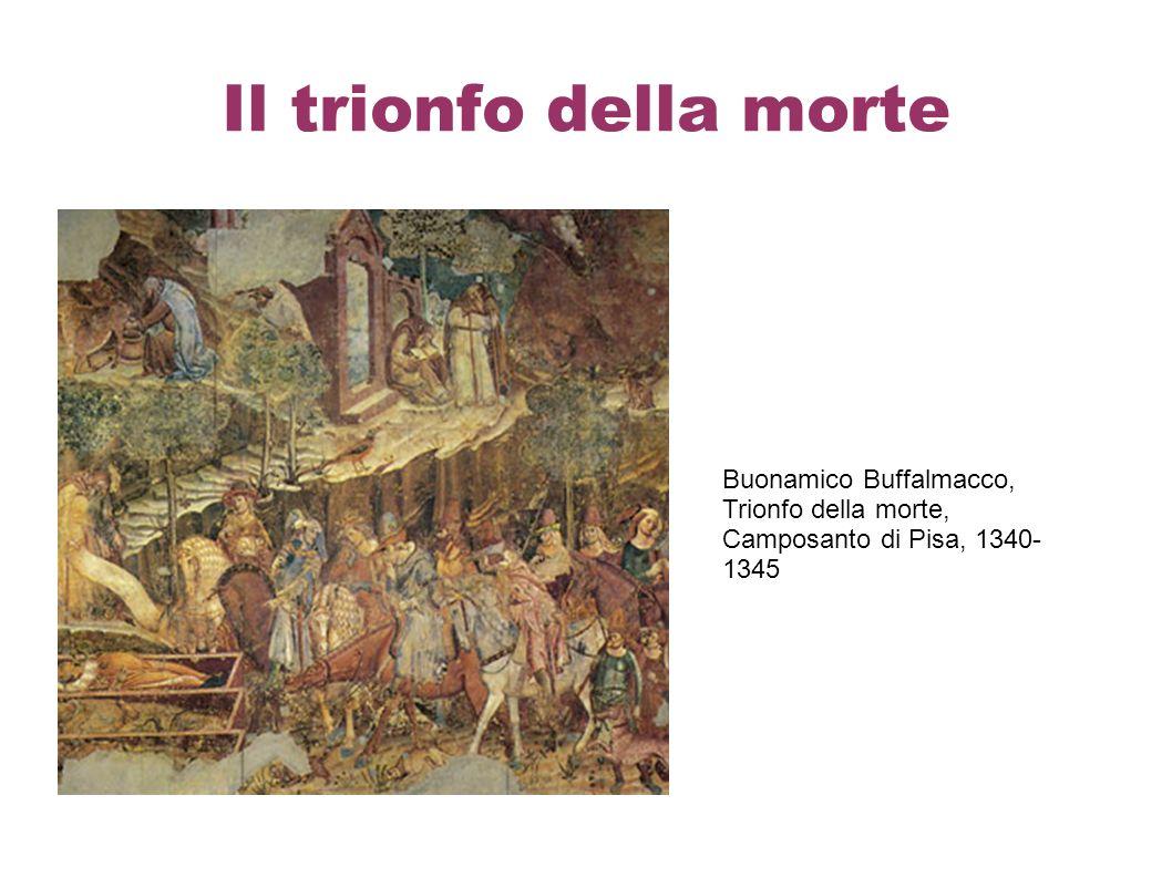 Il trionfo della morte Buonamico Buffalmacco, Trionfo della morte, Camposanto di Pisa, 1340- 1345