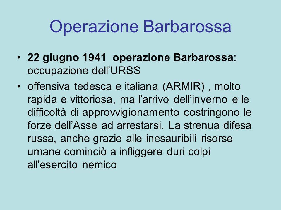 Operazione Barbarossa 22 giugno 1941 operazione Barbarossa: occupazione dellURSS offensiva tedesca e italiana (ARMIR), molto rapida e vittoriosa, ma l