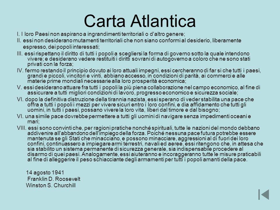 Carta Atlantica I. I loro Paesi non aspirano a ingrandimenti territoriali o d'altro genere; II. essi non desiderano mutamenti territoriali che non sia