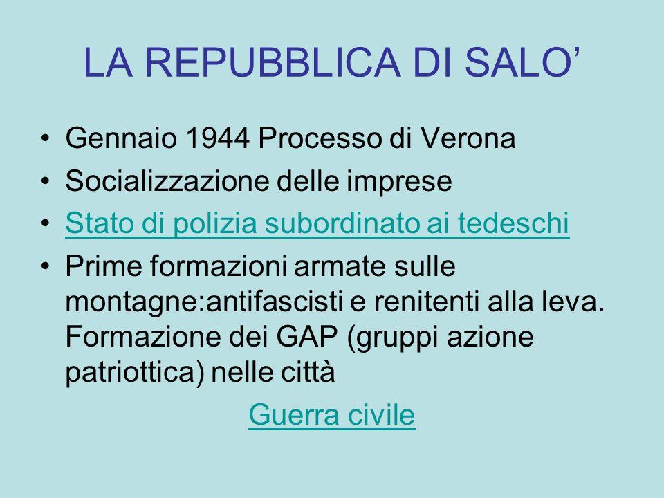 LA REPUBBLICA DI SALO Gennaio 1944 Processo di Verona Socializzazione delle imprese Stato di polizia subordinato ai tedeschi Prime formazioni armate s