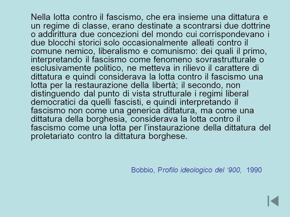 Nella lotta contro il fascismo, che era insieme una dittatura e un regime di classe, erano destinate a scontrarsi due dottrine o addirittura due conce