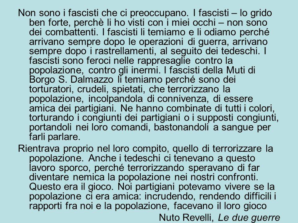 Non sono i fascisti che ci preoccupano. I fascisti – lo grido ben forte, perchè li ho visti con i miei occhi – non sono dei combattenti. I fascisti li