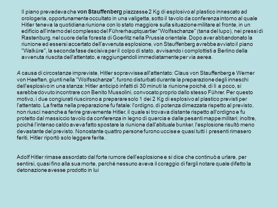 Il piano prevedeva che von Stauffenberg piazzasse 2 Kg di esplosivo al plastico innescato ad orologeria, opportunamente occultato in una valigetta, so