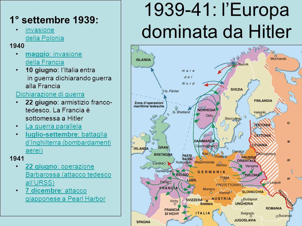 1939-41: lEuropa dominata da Hitler 1° settembre 1939: invasione della Poloniainvasione della Polonia 1940 maggio: invasione della Franciamaggio: inva