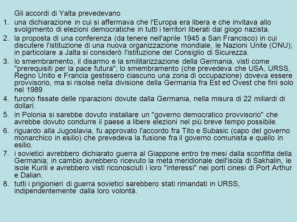 Gli accordi di Yalta prevedevano 1.una dichiarazione in cui si affermava che l'Europa era libera e che invitava allo svolgimento di elezioni democrati