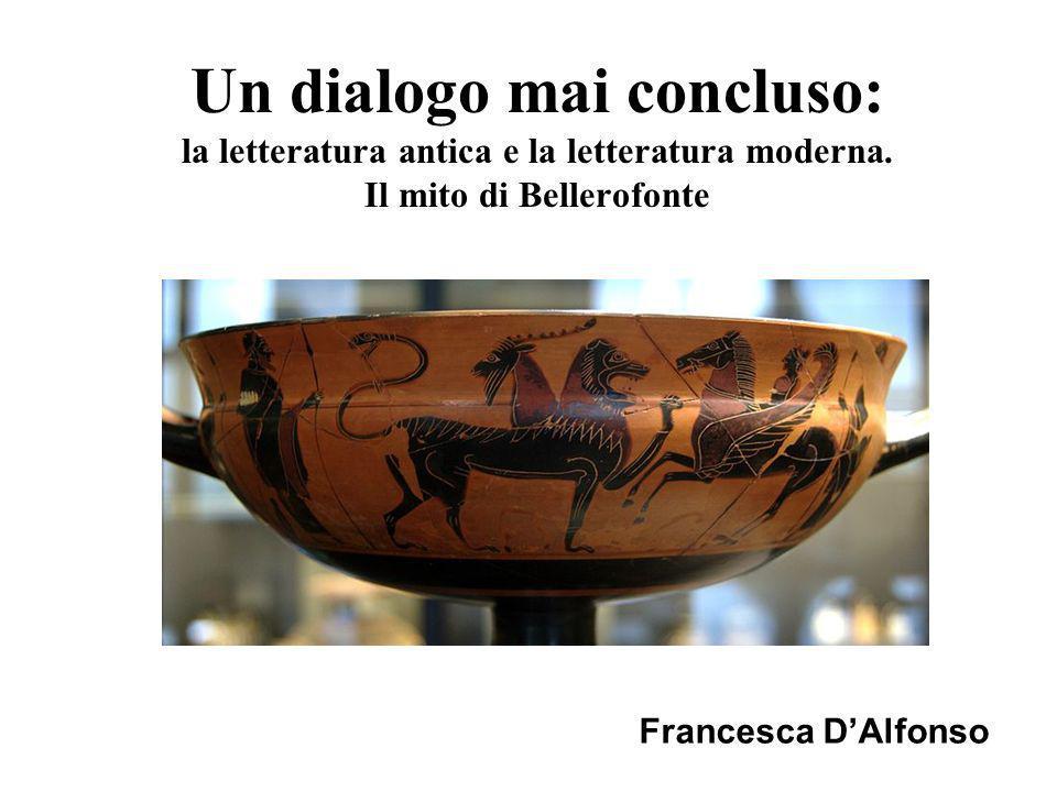 Un dialogo mai concluso: la letteratura antica e la letteratura moderna. Il mito di Bellerofonte Francesca DAlfonso