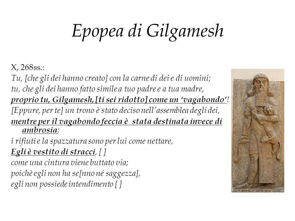 Epopea di Gilgamesh X, 268ss.: Tu, [che gli dei hanno creato] con la carne di dei e di uomini; tu, che gli dei hanno fatto simile a tuo padre e a tua