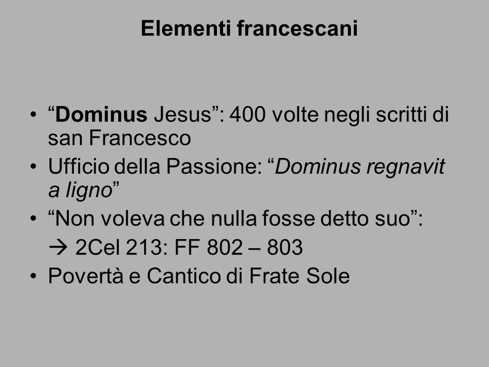 Elementi francescani Dominus Jesus: 400 volte negli scritti di san Francesco Ufficio della Passione: Dominus regnavit a ligno Non voleva che nulla fos