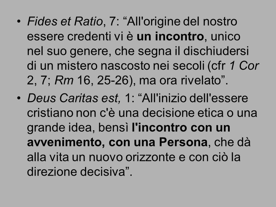 Fides et Ratio, 7: All'origine del nostro essere credenti vi è un incontro, unico nel suo genere, che segna il dischiudersi di un mistero nascosto nei