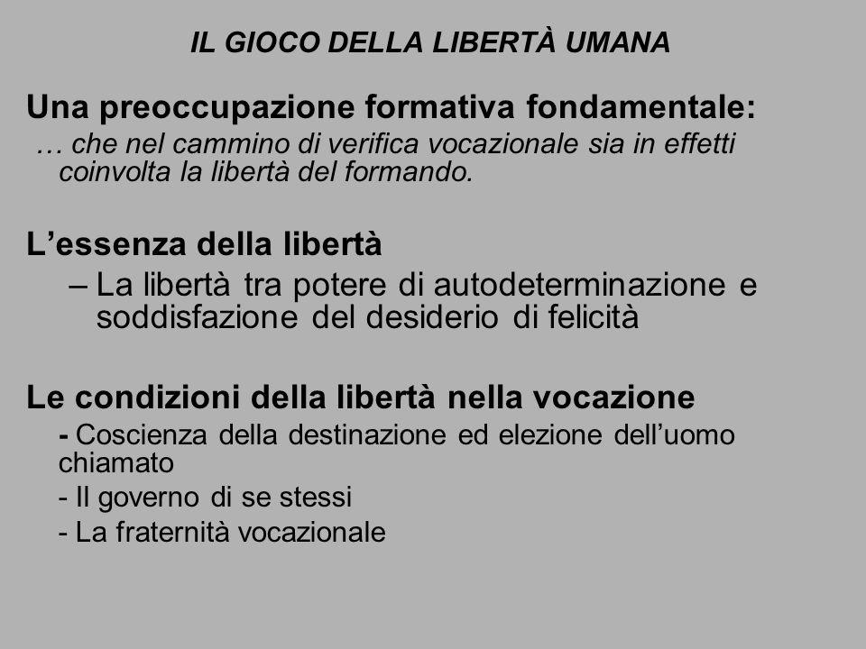 IL GIOCO DELLA LIBERTÀ UMANA Una preoccupazione formativa fondamentale: … che nel cammino di verifica vocazionale sia in effetti coinvolta la libertà