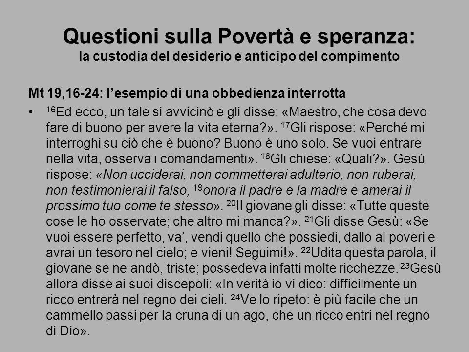 Questioni sulla Povertà e speranza: la custodia del desiderio e anticipo del compimento Mt 19,16-24: lesempio di una obbedienza interrotta 16 Ed ecco,