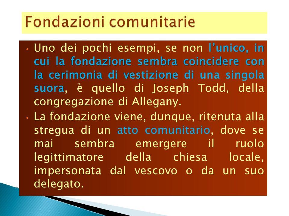 lunico, in cui la fondazione sembra coincidere con la cerimonia di vestizione Uno dei pochi esempi, se non lunico, in cui la fondazione sembra coincidere con la cerimonia di vestizione di una singola suora, è quello di Joseph Todd, della congregazione di Allegany.