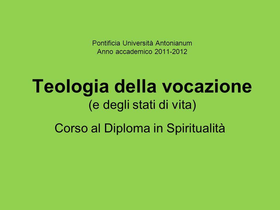Pontificia Università Antonianum Anno accademico 2011-2012 Teologia della vocazione (e degli stati di vita) Corso al Diploma in Spiritualità