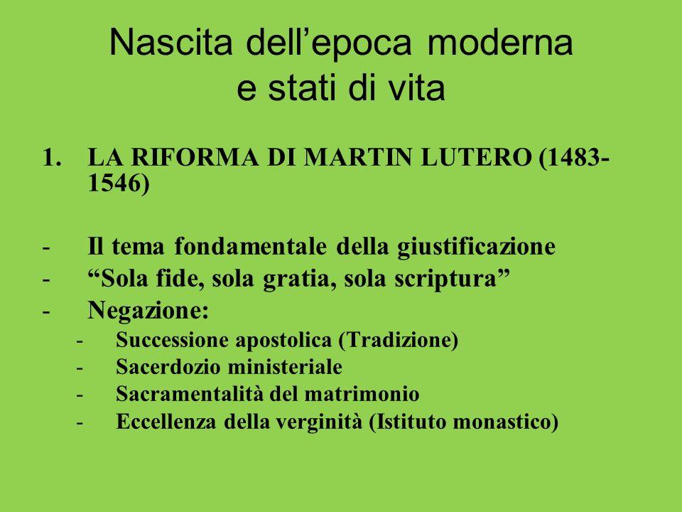 Nascita dellepoca moderna e stati di vita 1.LA RIFORMA DI MARTIN LUTERO (1483- 1546) -Il tema fondamentale della giustificazione -Sola fide, sola grat