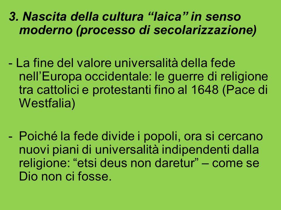 3. Nascita della cultura laica in senso moderno (processo di secolarizzazione) - La fine del valore universalità della fede nellEuropa occidentale: le