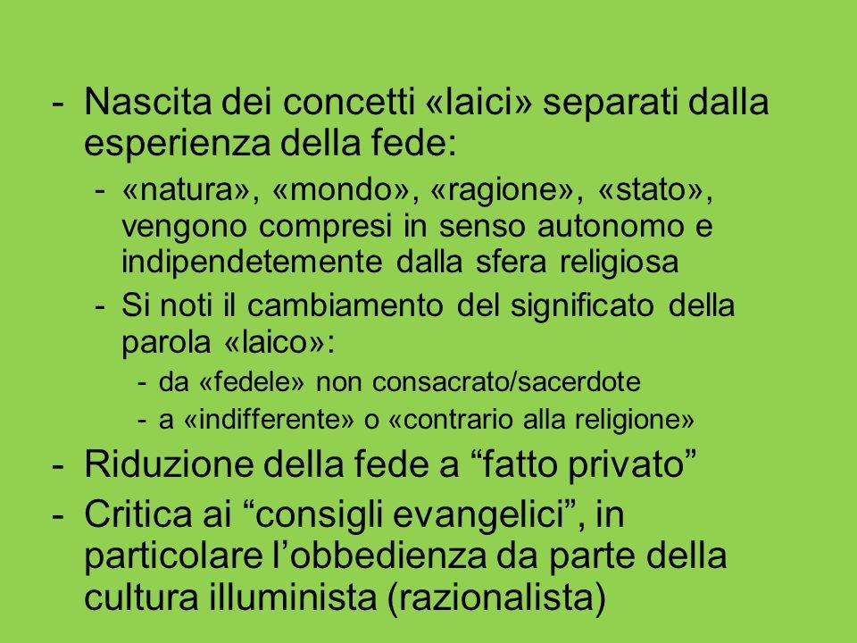 -Nascita dei concetti «laici» separati dalla esperienza della fede: -«natura», «mondo», «ragione», «stato», vengono compresi in senso autonomo e indip