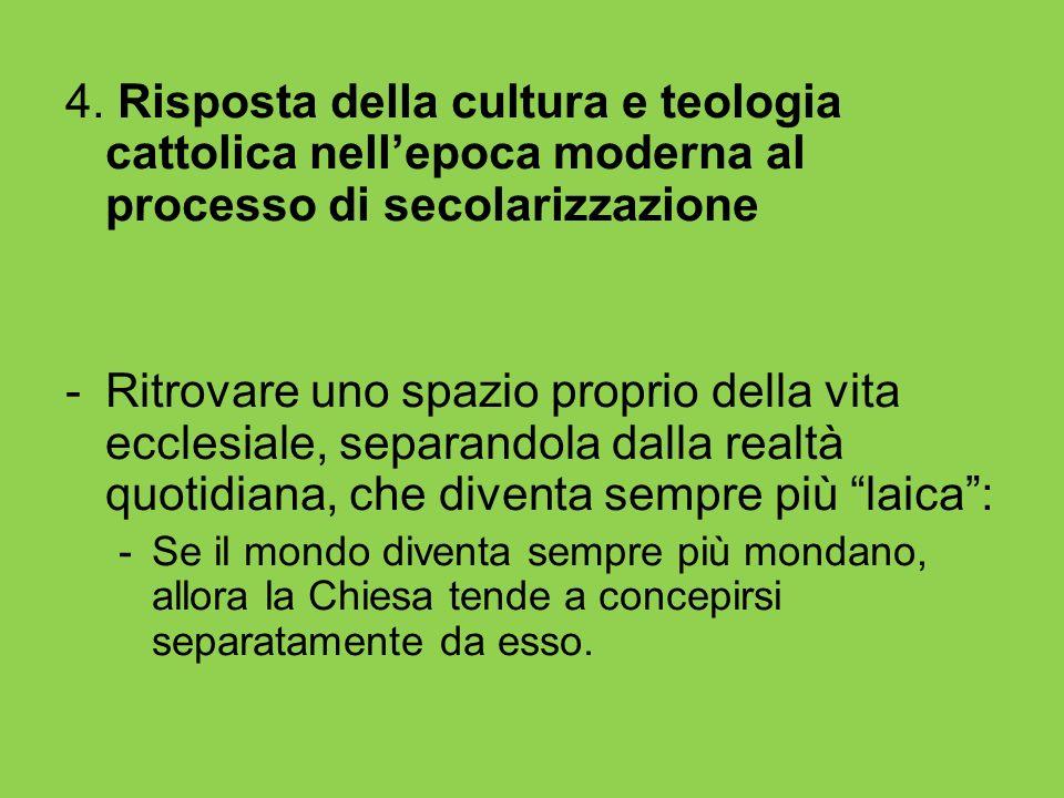 4. Risposta della cultura e teologia cattolica nellepoca moderna al processo di secolarizzazione -Ritrovare uno spazio proprio della vita ecclesiale,