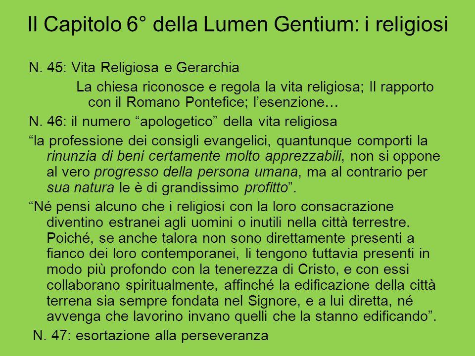 Il Capitolo 6° della Lumen Gentium: i religiosi N. 45: Vita Religiosa e Gerarchia La chiesa riconosce e regola la vita religiosa; Il rapporto con il R