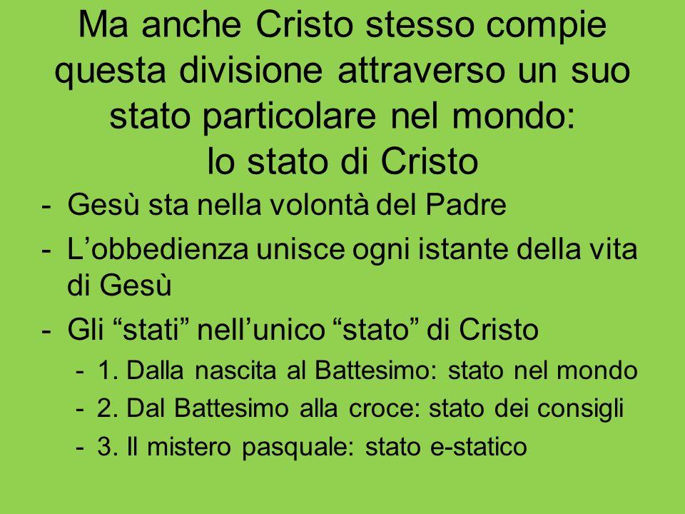 Ma anche Cristo stesso compie questa divisione attraverso un suo stato particolare nel mondo: lo stato di Cristo -Gesù sta nella volontà del Padre -Lo