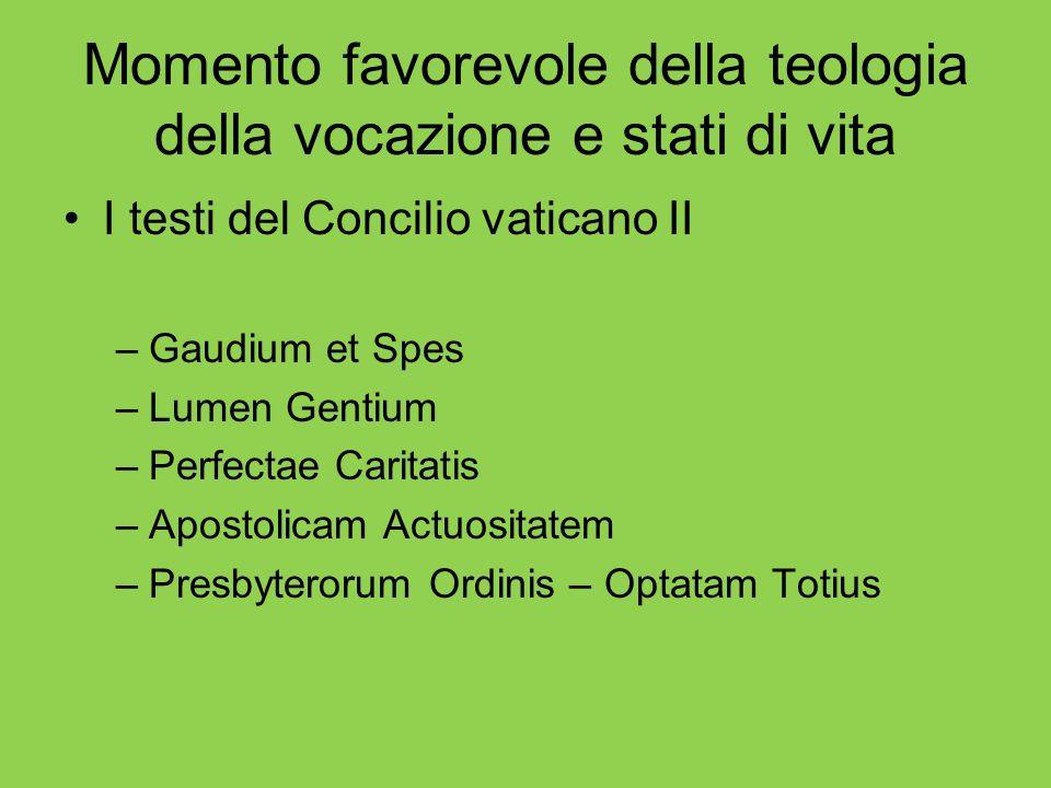 Momento favorevole della teologia della vocazione e stati di vita I testi del Concilio vaticano II –Gaudium et Spes –Lumen Gentium –Perfectae Caritati