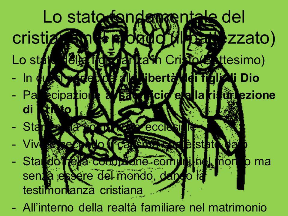 Lo stato fondamentale del cristiano nel mondo (il battezzato) Lo stato della figliolanza in Cristo(Battesimo) -In cui si partecipa alla libertà dei fi
