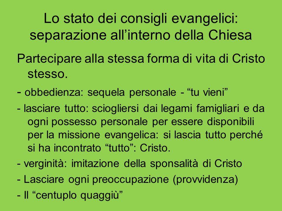 Lo stato dei consigli evangelici: separazione allinterno della Chiesa Partecipare alla stessa forma di vita di Cristo stesso. - obbedienza: sequela pe
