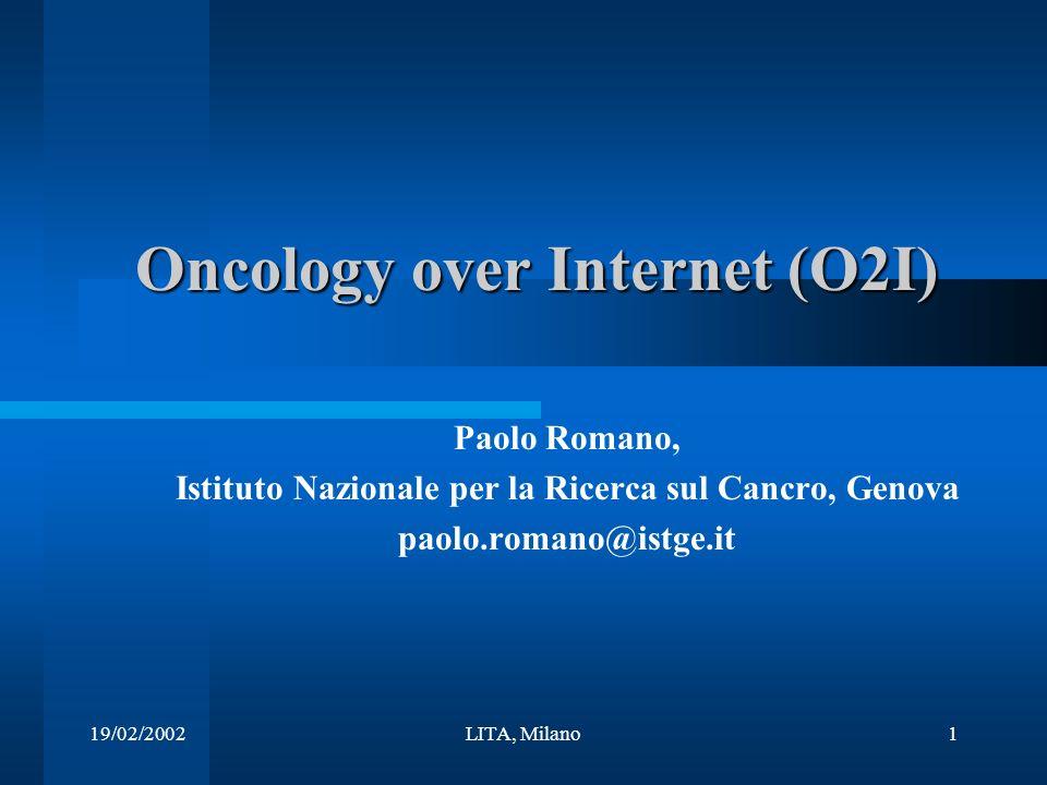 19/02/2002LITA, Milano1 Oncology over Internet (O2I) Paolo Romano, Istituto Nazionale per la Ricerca sul Cancro, Genova paolo.romano@istge.it