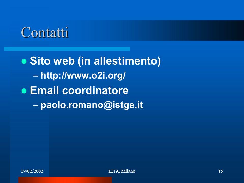 19/02/2002LITA, Milano15 Contatti Sito web (in allestimento) –http://www.o2i.org/ Email coordinatore –paolo.romano@istge.it
