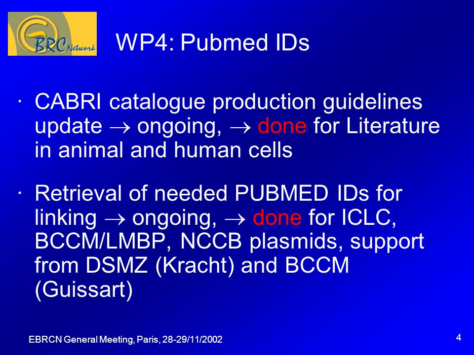 EBRCN General Meeting, Paris, 28-29/11/2002 5 WP4: structure and syntax ·Catalogue structures update ongoing, done for Literature in animal and human cells ·SRS structure and syntax files ongoing, depending on deadlines for submission of catalogues, done for ICLC