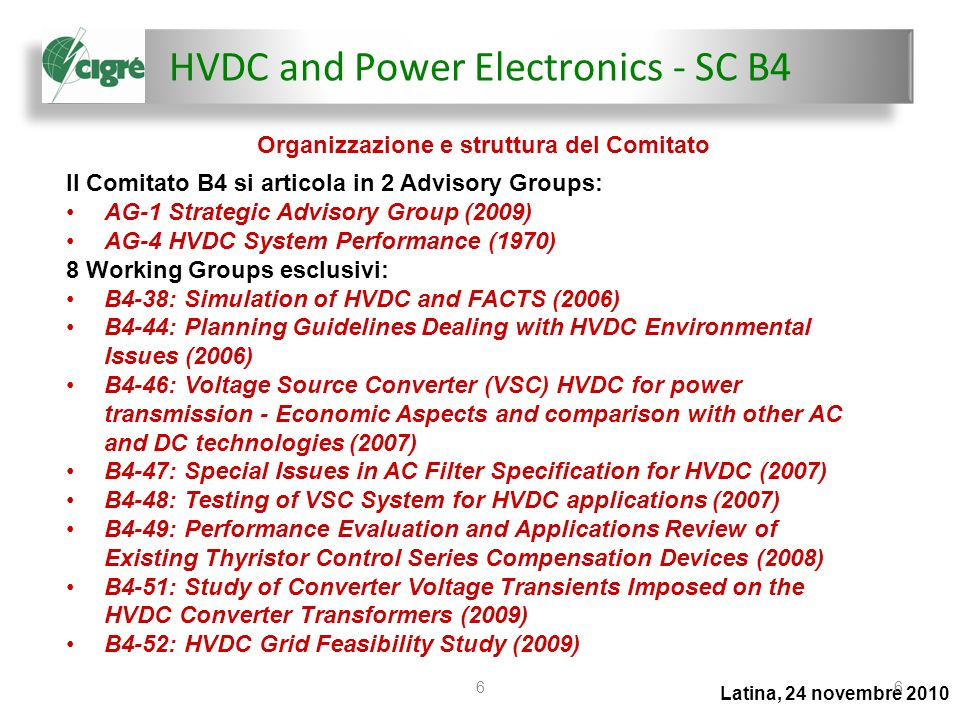 HVDC and Power Electronics - SC B4 Latina, 24 novembre 2010 66 Il Comitato B4 si articola in 2 Advisory Groups: AG-1 Strategic Advisory Group (2009) A