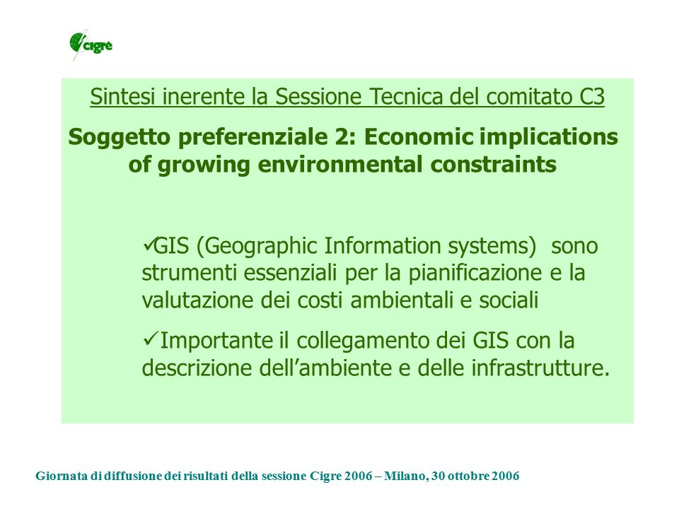 Sintesi inerente la Sessione Tecnica del comitato C3 Soggetto preferenziale 2: Economic implications of growing environmental constraints GIS (Geograp