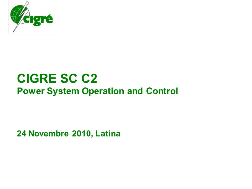 CIGRE SC C2 Power System Operation and Control 24 Novembre 2010, Latina
