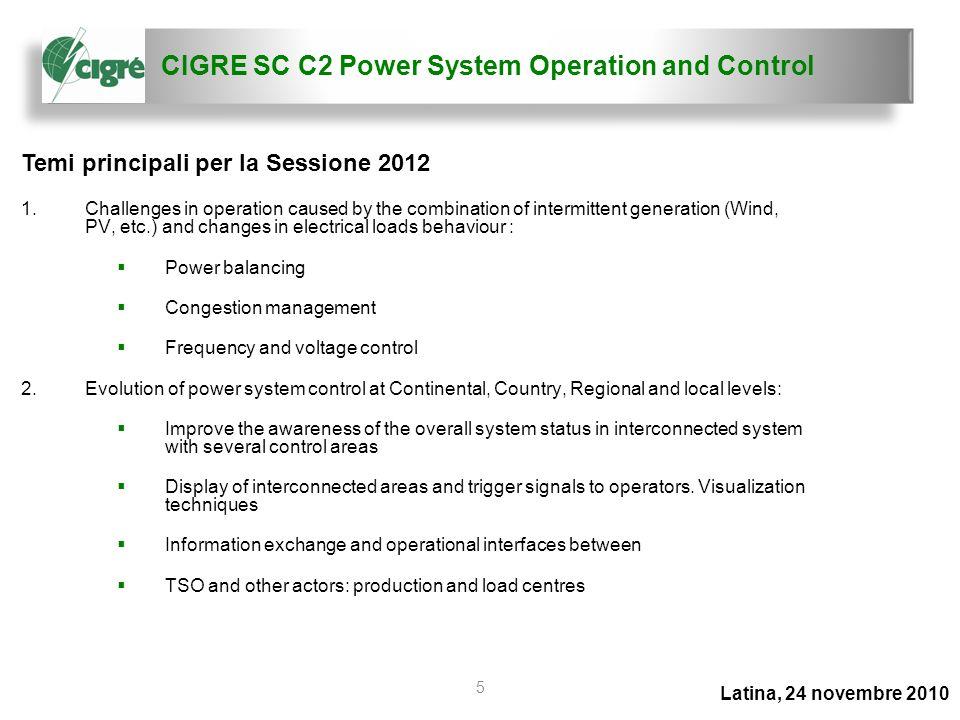 CIGRE SC C2 Power System Operation and Control Latina, 24 novembre 2010 5 Temi principali per la Sessione 2012 1.Challenges in operation caused by the