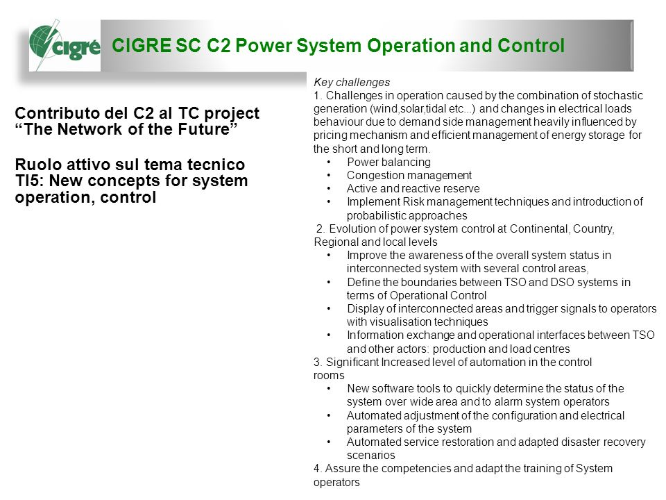 CIGRE SC C2 Power System Operation and Control 6 Contributo del C2 al TC project The Network of the Future Ruolo attivo sul tema tecnico TI5: New concepts for system operation, control Key challenges 1.