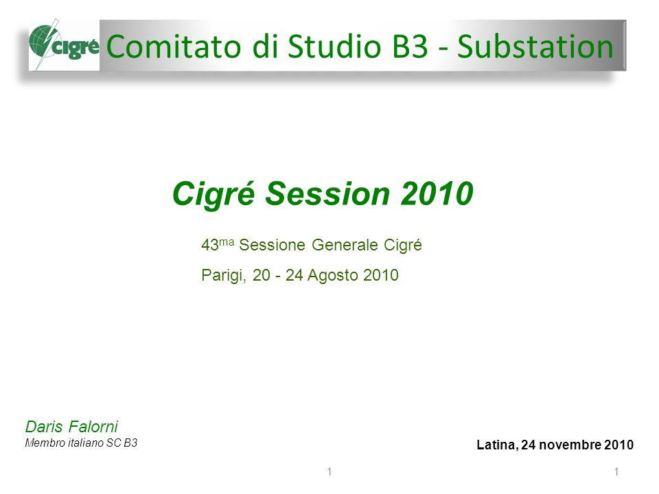 Comitato di Studio B3 - Substation Latina, 24 novembre 2010 11 Cigré Session 2010 Daris Falorni Membro italiano SC B3 43 ma Sessione Generale Cigré Parigi, 20 - 24 Agosto 2010