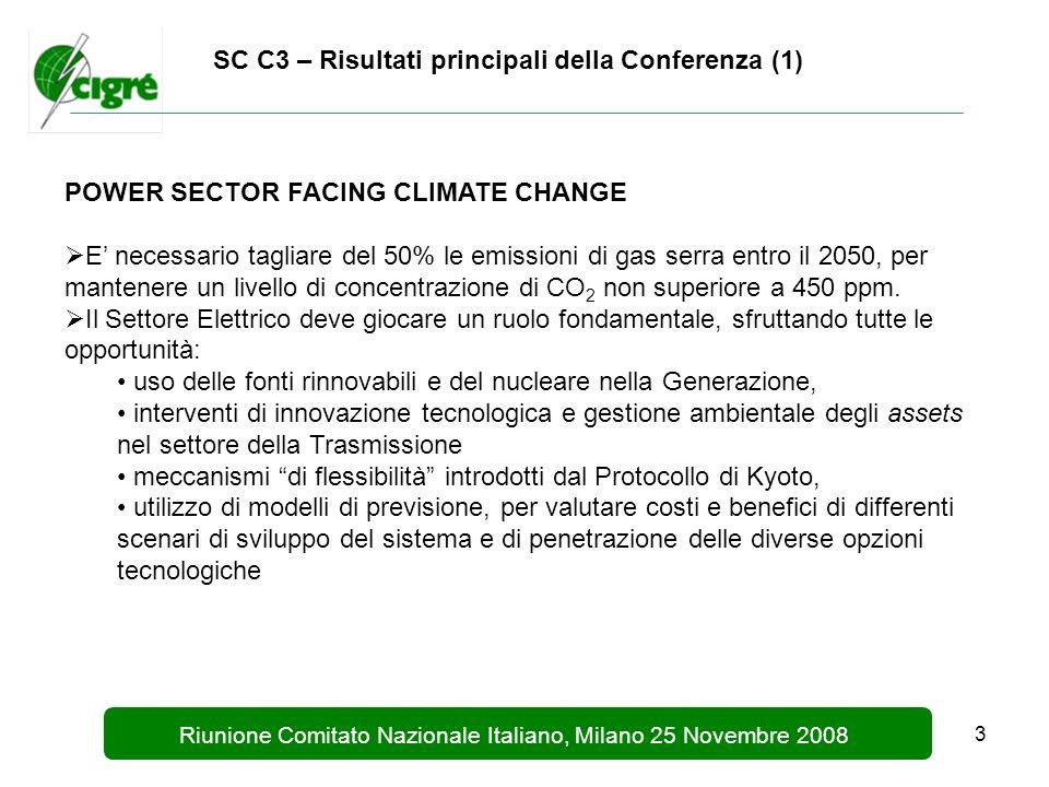 3 Riunione Comitato Nazionale Italiano, Milano 25 Novembre 2008 SC C3 – Risultati principali della Conferenza (1) POWER SECTOR FACING CLIMATE CHANGE E necessario tagliare del 50% le emissioni di gas serra entro il 2050, per mantenere un livello di concentrazione di CO 2 non superiore a 450 ppm.