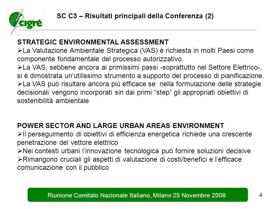 4 Riunione Comitato Nazionale Italiano, Milano 25 Novembre 2008 SC C3 – Risultati principali della Conferenza (2) STRATEGIC ENVIRONMENTAL ASSESSMENT La Valutazione Ambientale Strategica (VAS) è richiesta in molti Paesi come componente fondamentale del processo autorizzativo.