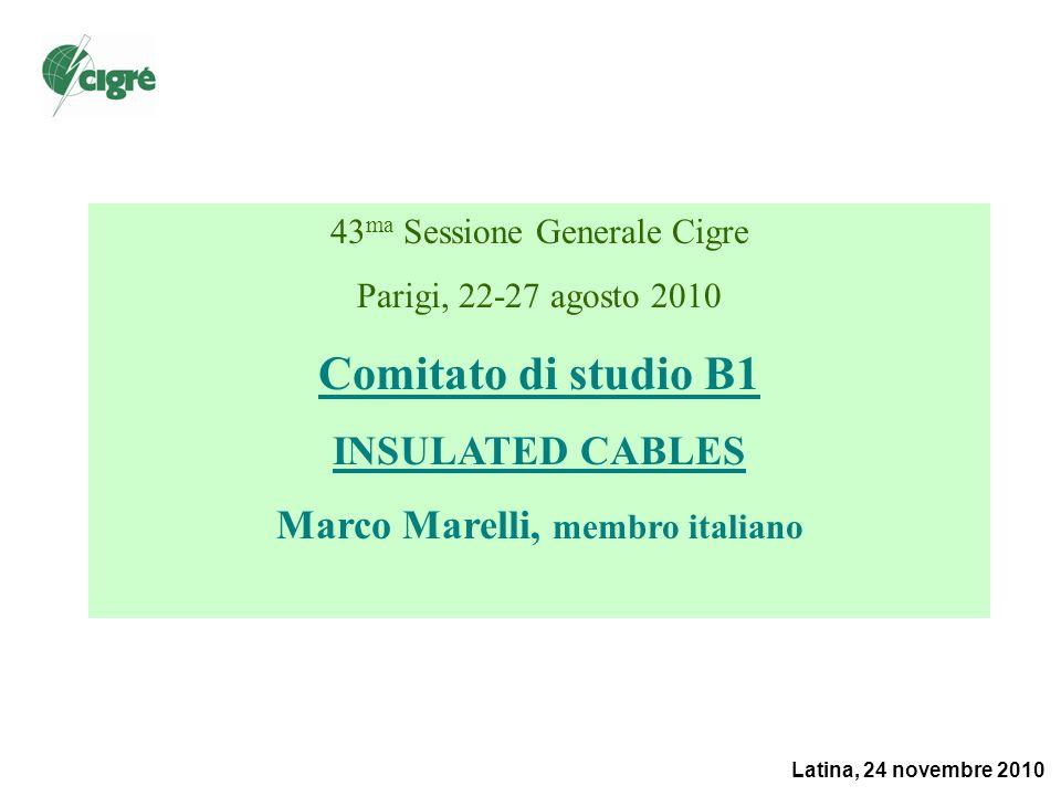 Latina, 24 novembre 2010 43 ma Sessione Generale Cigre Parigi, 22-27 agosto 2010 Comitato di studio B1 INSULATED CABLES Marco Marelli, membro italiano
