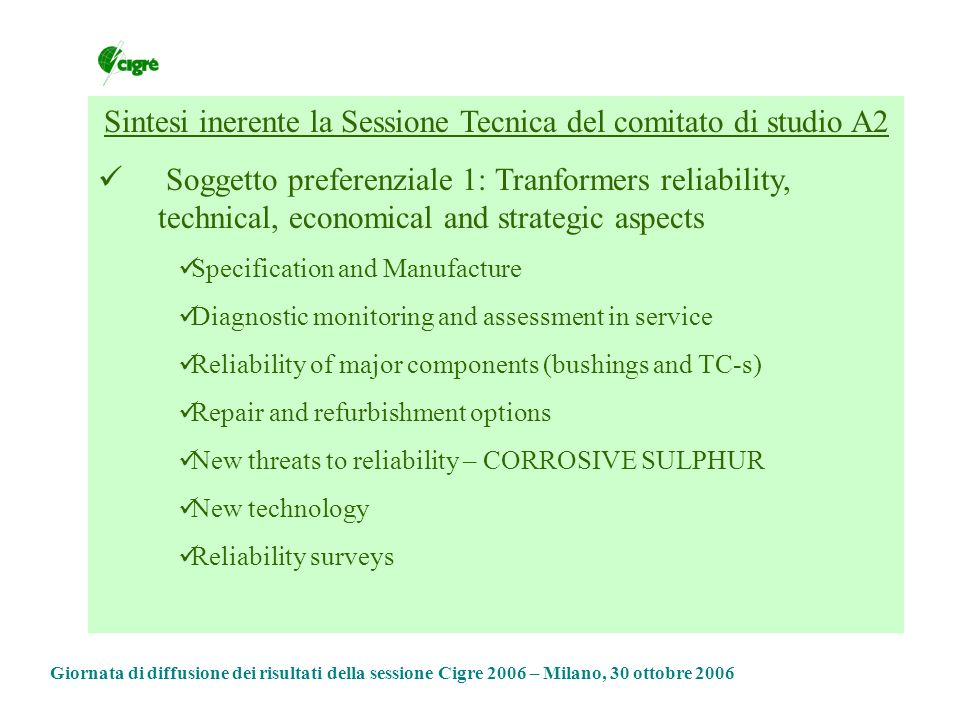 Sintesi inerente la Sessione Tecnica del comitato di studio A2 Soggetto preferenziale 1: Tranformers reliability, technical, economical and strategic