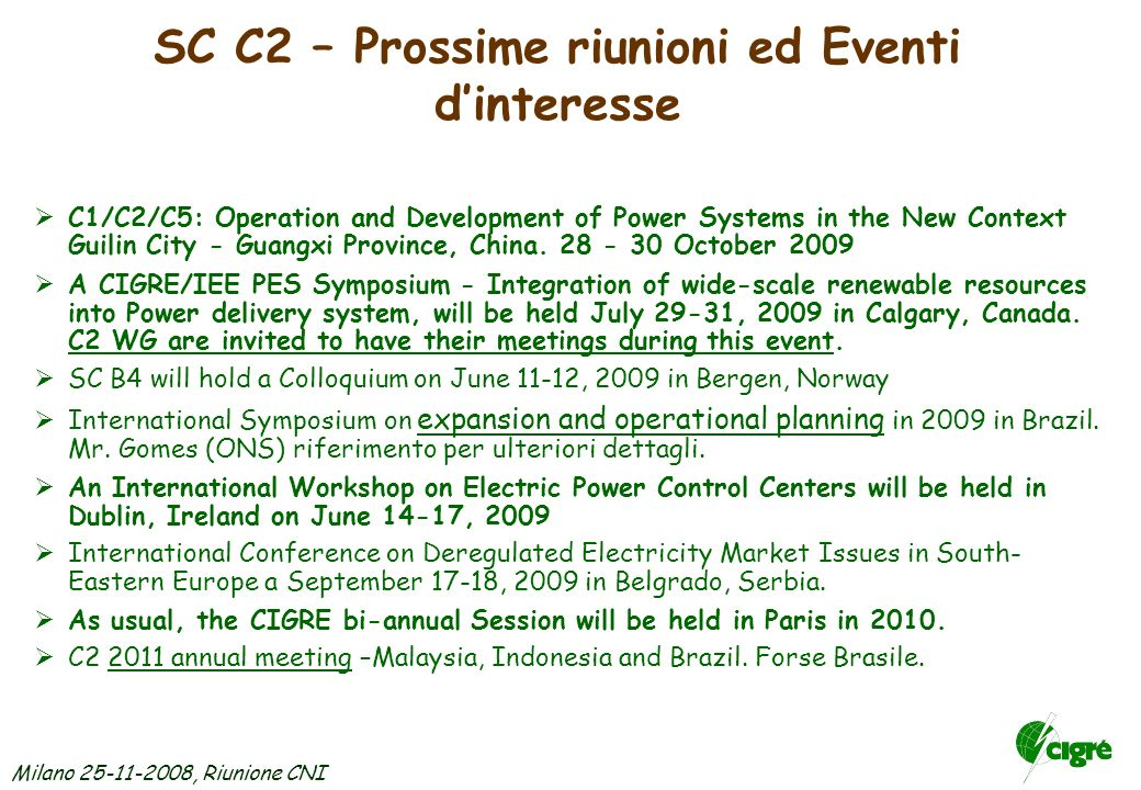 Milano 25-11-2008, Riunione CNI SC C2 – Prossime riunioni ed Eventi dinteresse C1/C2/C5: Operation and Development of Power Systems in the New Context Guilin City - Guangxi Province, China.