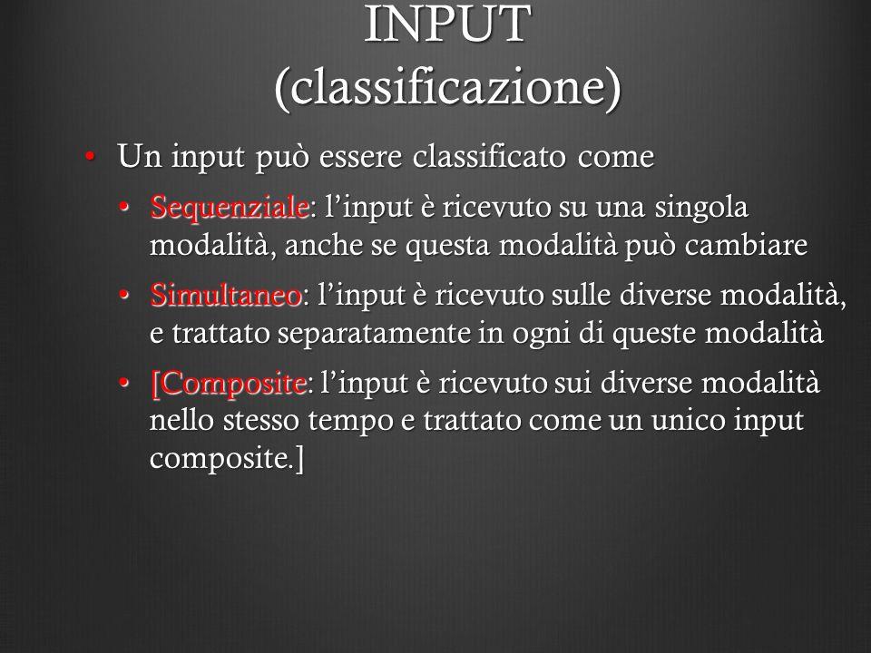 INPUT (classificazione) Un input può essere classificato comeUn input può essere classificato come Sequenziale: linput è ricevuto su una singola modal