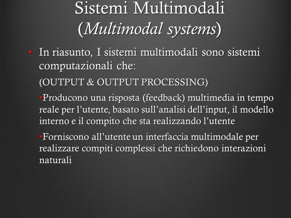 Sistemi Multimodali ( Multimodal systems ) In riasunto, I sistemi multimodali sono sistemi computazionali che:In riasunto, I sistemi multimodali sono