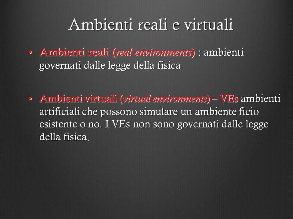 Ambienti reali e virtuali Ambienti reali ( real environments ) : ambienti governati dalle legge della fisicaAmbienti reali ( real environments ) : amb