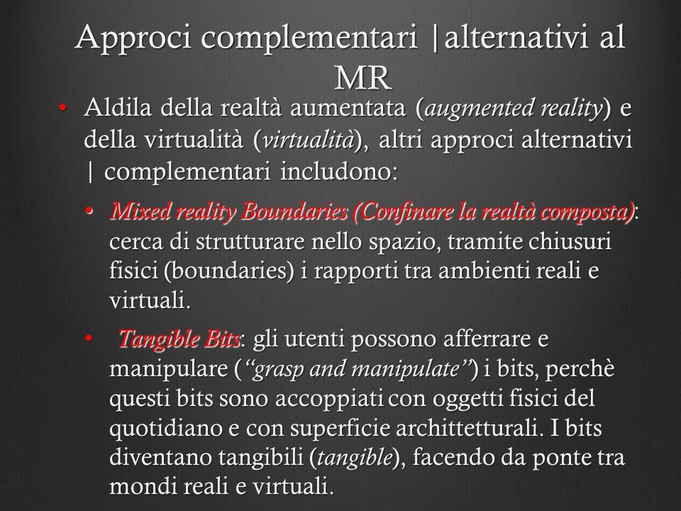 Approci complementari  alternativi al MR Aldila della realtà aumentata ( augmented reality ) e della virtualità ( virtualità ), altri approci alternat