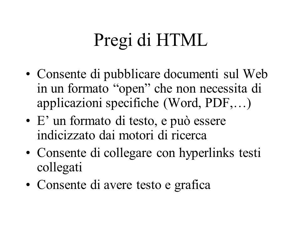 Pregi di HTML Consente di pubblicare documenti sul Web in un formato open che non necessita di applicazioni specifiche (Word, PDF,…) E un formato di t