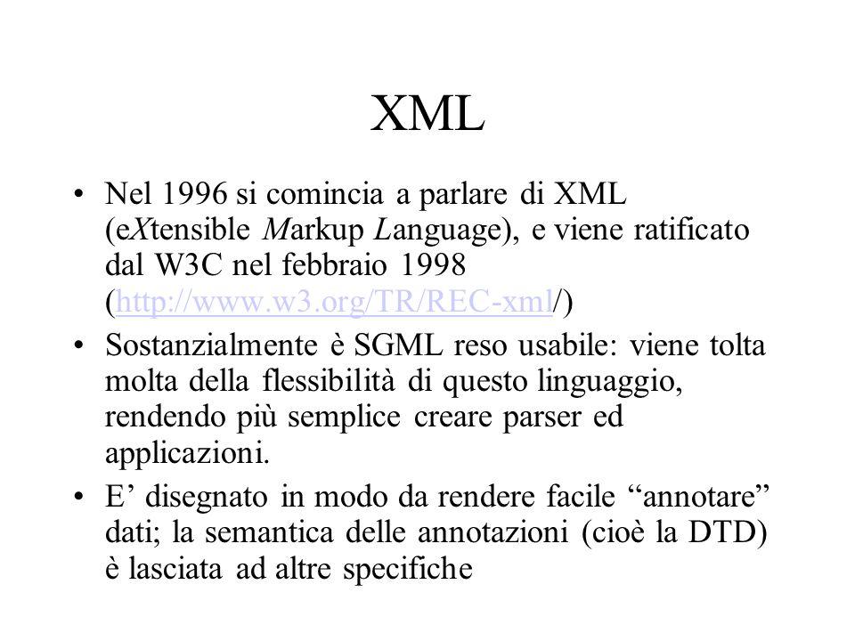 XML Nel 1996 si comincia a parlare di XML (eXtensible Markup Language), e viene ratificato dal W3C nel febbraio 1998 (http://www.w3.org/TR/REC-xml/)ht