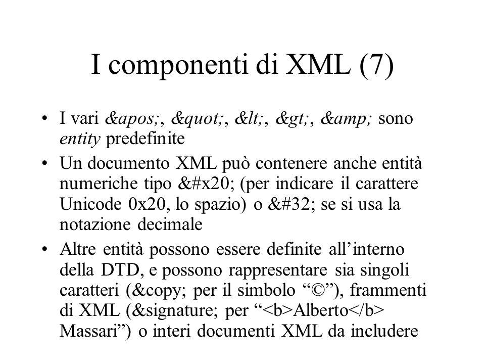 """I componenti di XML (7) I vari ', """", <, >, & sono entity predefinite Un documento XML può contenere anche entità numeriche tipo &#"""