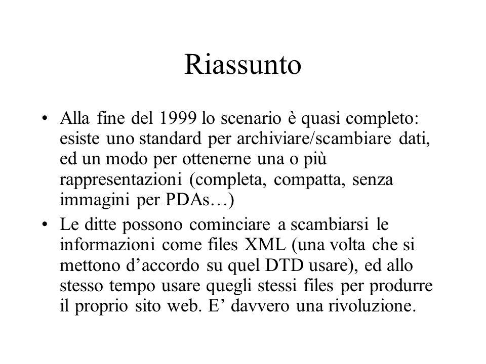 Riassunto Alla fine del 1999 lo scenario è quasi completo: esiste uno standard per archiviare/scambiare dati, ed un modo per ottenerne una o più rappr