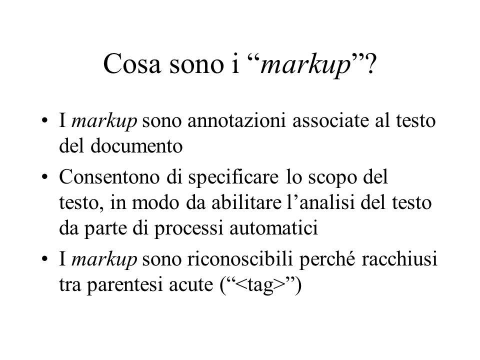 Cosa sono i markup? I markup sono annotazioni associate al testo del documento Consentono di specificare lo scopo del testo, in modo da abilitare lana