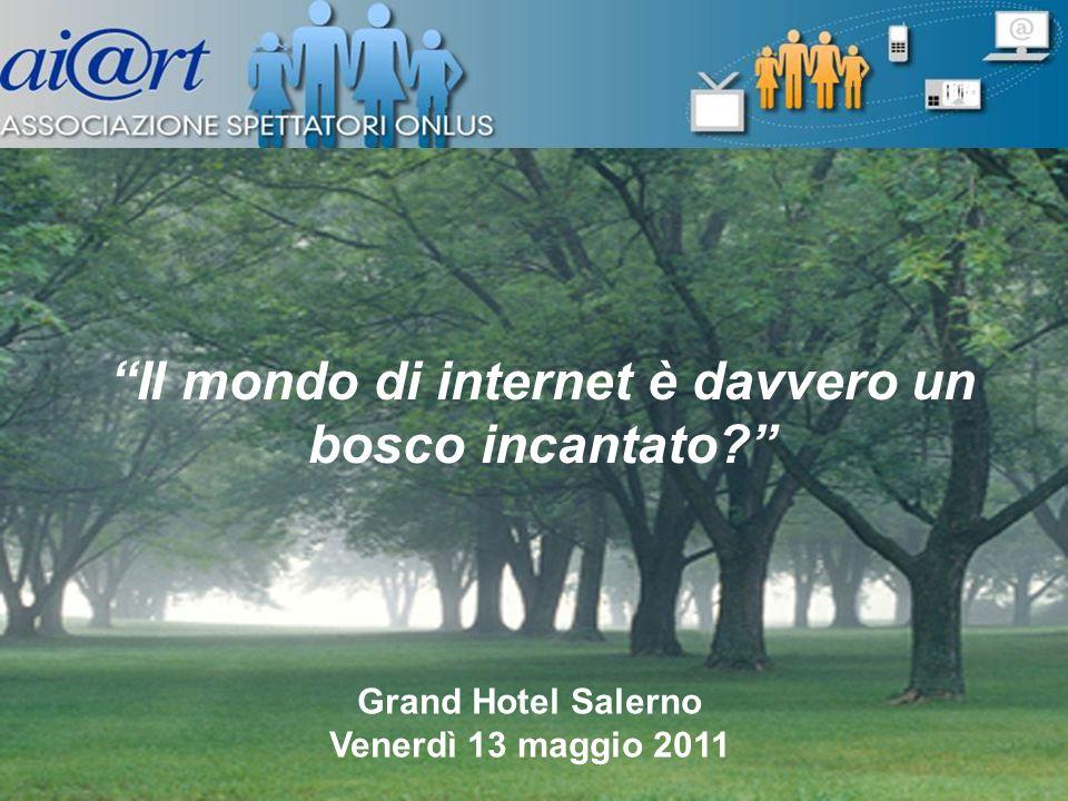 Grand Hotel Salerno Venerdì 13 maggio 2011 1 Domenico Infante Il mondo di internet è davvero un bosco incantato.